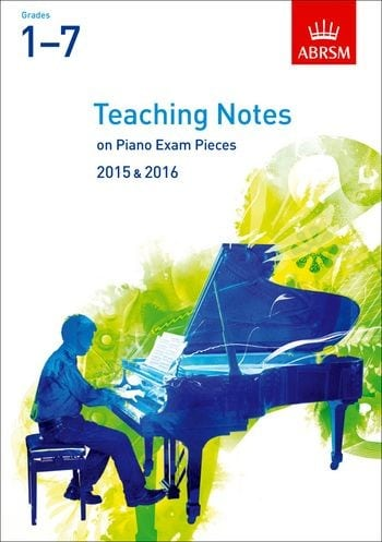ABRSM Teaching Notes on Piano Exam Pieces 2015 & 2016